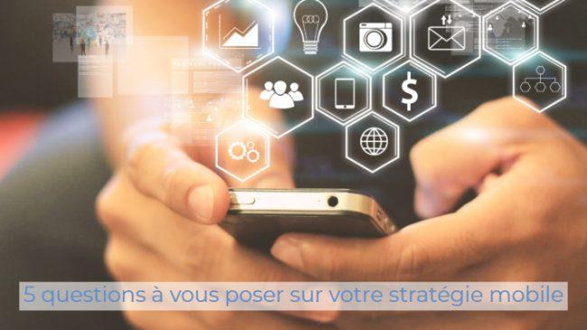 5 questions à vous poser sur votre stratégie mobile